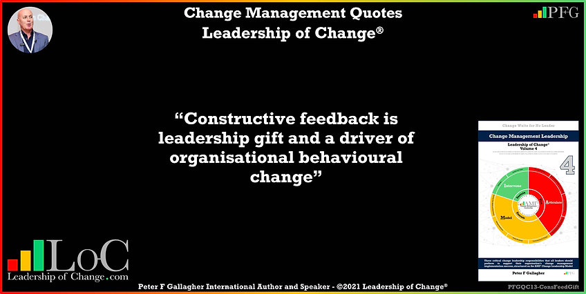 Change Management Quote, Change Management Quotes Peter F Gallagher, Constructive feedback is leadership gift and driver of organisational behavioural change, Change Management Quote, Peter F Gallagher Change Management Expert Speaker Global Thought Leader, leadership of change, change management handbook, Change Management Quote of the day, Change Management Experts Speakers Global Thought Leaders,