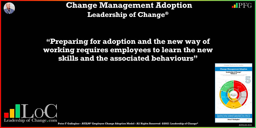 Change Management Adoption Quotes, Change Management Quotes, Peter F Gallagher, preparing for adoption and the new way of working requires employees to learn the new skills and the associated behaviours, Peter F Gallagher Change Management Experts, Peter F Gallagher Change Management Speakers, Peter F Gallagher Change Management Global Thought Leaders, change management Adoption book, Leadership of Change, Employee Adoption Change,