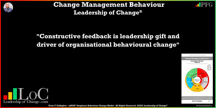 Change Management Behaviour Quotes, Change Management Quotes, Peter F Gallagher, Constructive feedback is leadership gift and driver of organisational behavioural change, Peter F Gallagher Change Management Experts, Peter F Gallagher Change Management Speakers, Peter F Gallagher Change Management Global Thought Leaders, change management behaviour book, Leadership of Change,