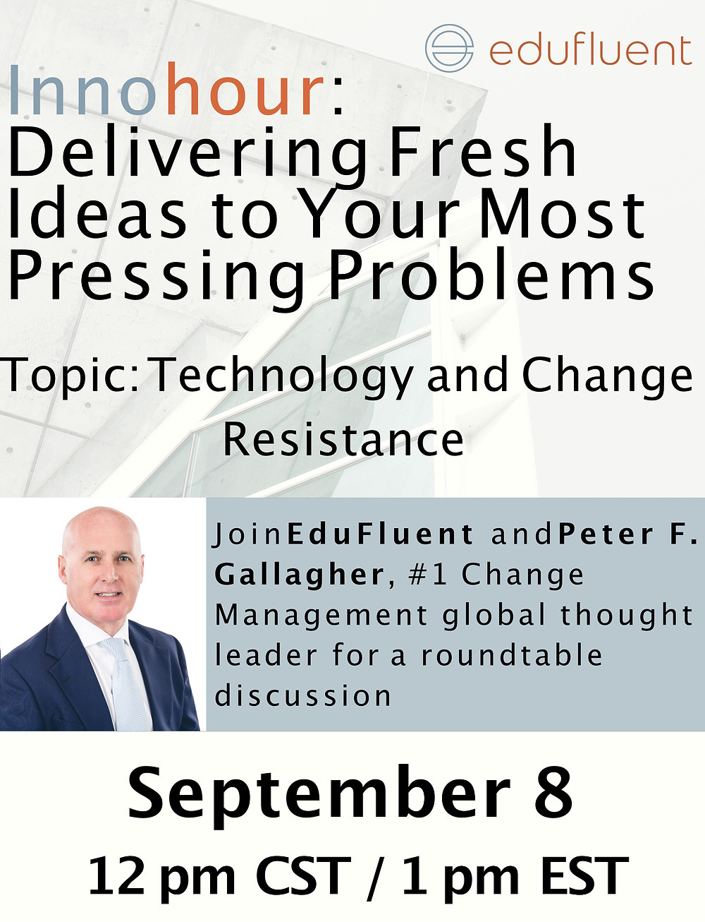 Innohour: Delivering Fresh Ideas to Your Most Pressing Problems ~ Topic: Technology and Change Resistance ~ Think change management and resilience training, Join EduFluent and Peter F. Gallagher, #1 Change Management Global Thought Leader for roundtable discussion, Peter F Gallagher Change Management Expert though leader speaker,