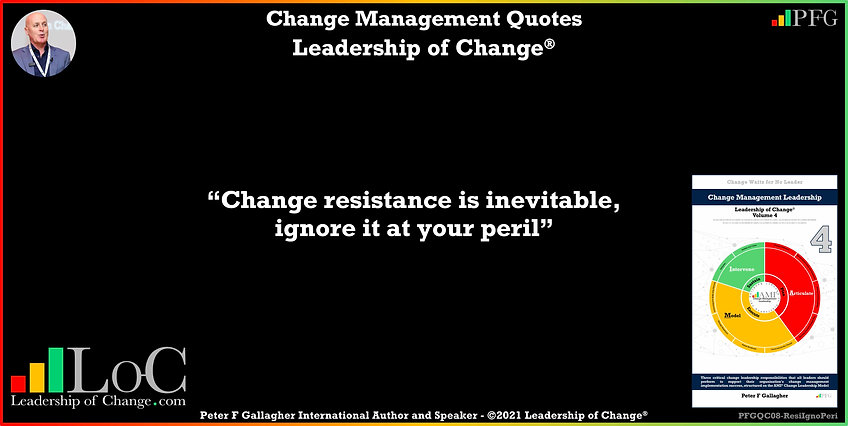 Change Management Quotes, Change Management Quotes Peter F Gallagher, A change resistance is inevitable ignore it at your peril, Change Management Quote, Peter F Gallagher Change Management Expert Speaker Global Thought Leader, leadership of change, change management handbook, Change Management Leadership, Change Management Quote of the day, Peter F Gallagher Change Management Experts, Leadership of Change,