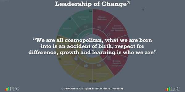 Change Management Quotes, Change Management Quotes Peter F Gallagher, We are all cosmopolitan, what we are born into is an accident of birth, respect for difference, growth and learning is who we are ~ Peter F Gallagher Change, Peter F Gallagher Change Management Expert Speaker and Global Thought Leader,