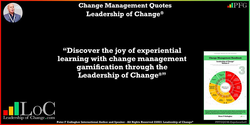 Change Management Quotes, Change Management Quote, Peter F Gallagher, Discover the joy of experiential learning with change management gamification, change management keynote speaker, change management speakers, Change Management Experts, Change Management Global Thought Leaders, Change Management Expert, Change Management Global Thought Leader, change handbook, leadership of change, change management leadership,