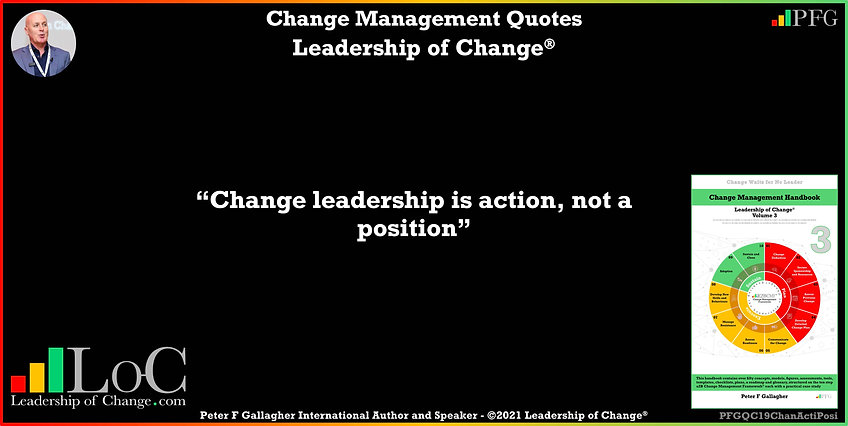 Change Management Quote, Change Management Quotes Peter F Gallagher, Change leadership is action, not a position, Change Management Quote of the day, Peter F Gallagher Change Management Expert Speaker Global Thought Leader, leadership of change, Change Management Leadership, Change Management Handbook, Change Management Experts Speakers Global Thought Leaders, leadership of change,