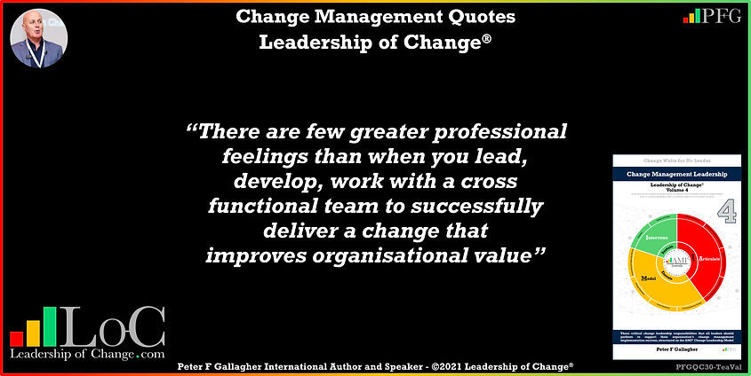 change management quote of the day Change Management Quotes, Change Management Quote Peter F Gallagher, There are few greater professional feelings than when you lead, develop work with a cross functional team to successfully deliver a change that improves organisational value, Peter F Gallagher Change Management Experts Speakers Global Thought Leaders, change management handbook, change book, leadership of change,