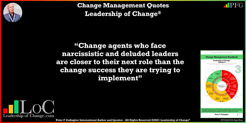 change management quote, change management quotes, change management quote peter f gallagher, change agents who face narcissistic and deluded leaders are closer to their next role than the change success they are trying to implement, Change Management Quote of the day, Peter F Gallagher Change Management Experts Speakers Global Thought Leaders, leadership of change, Change Management Leadership, Change Management book,