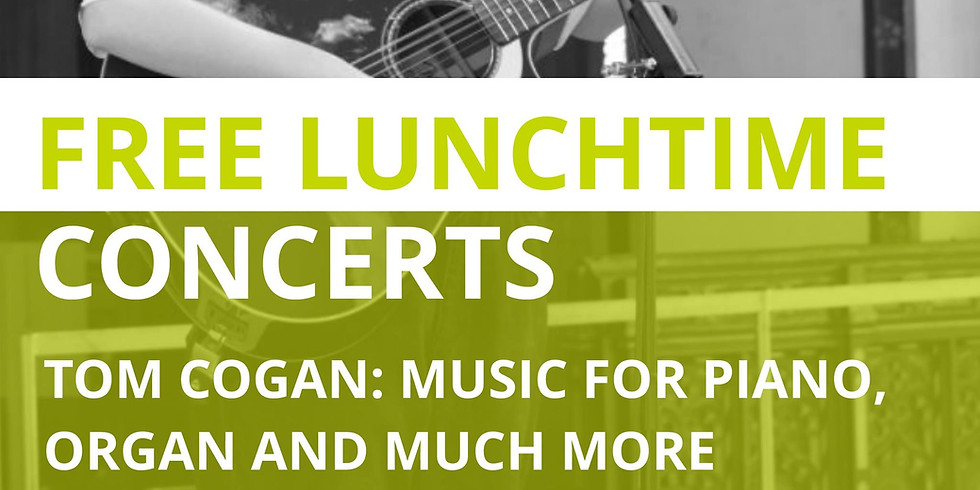 Free Lunchtime Concerts with Tom Cogan: Music for piano, organ and more!