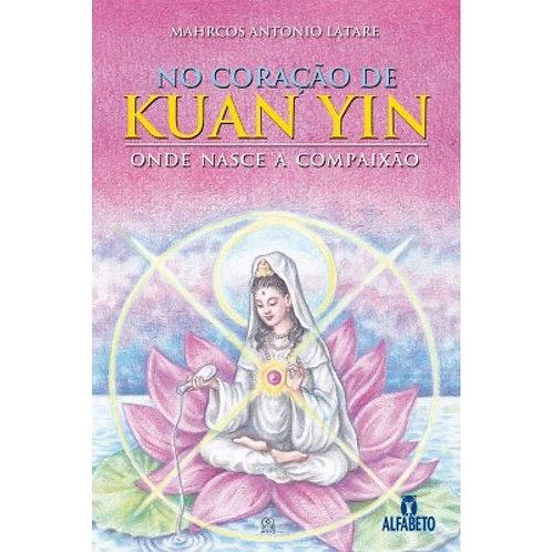 No Coração de Kuan Yin - Onde Nasce a Compaixão -
