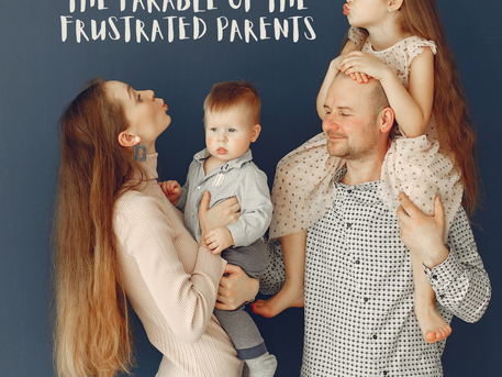 The Parable of the Frustrated Parents