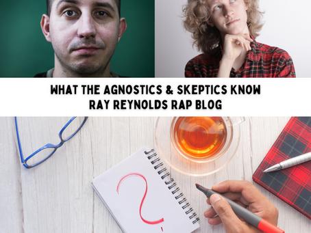 What The Agnostics & Skeptics Know