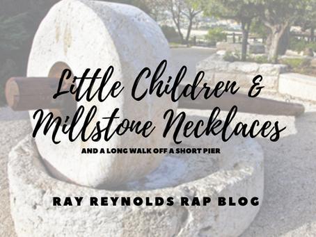Little Children, Millstone Necklaces & A Long Walk Off A Short Pier