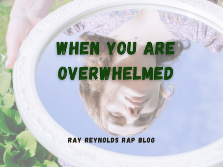 When You Are Overwhelmed