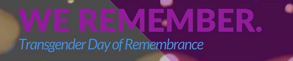 We Remember - Transgender Day of Remembrance