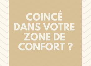 Coincé dans votre zone de confort ?