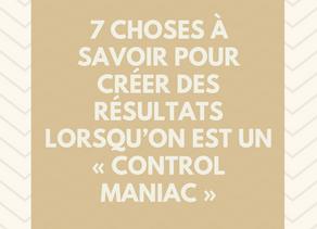 7 choses à savoir pour créer des résultats lorsqu'on est un « control maniac »