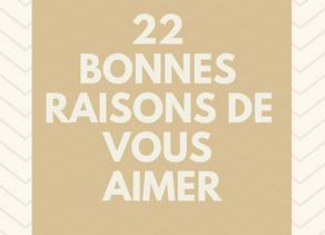 22 bonnes raisons de vous aimer