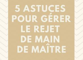 5 astuces pour gérer le rejet de main de Maître