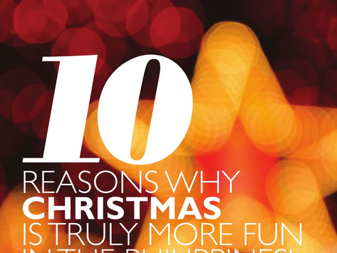 10 REASONS WHY CHRISTMAS IS TRULY MORE FUN IN THE PHILIPPINES!