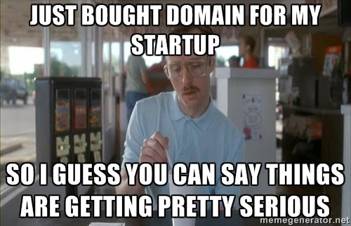 Things are serious when you buy a domain for your startup.
