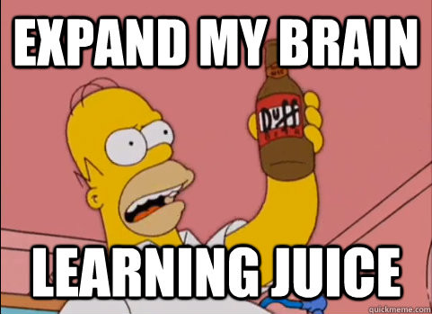 Simpson Meme: Expand my brain learning juice
