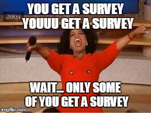meme: only some of you get a survey