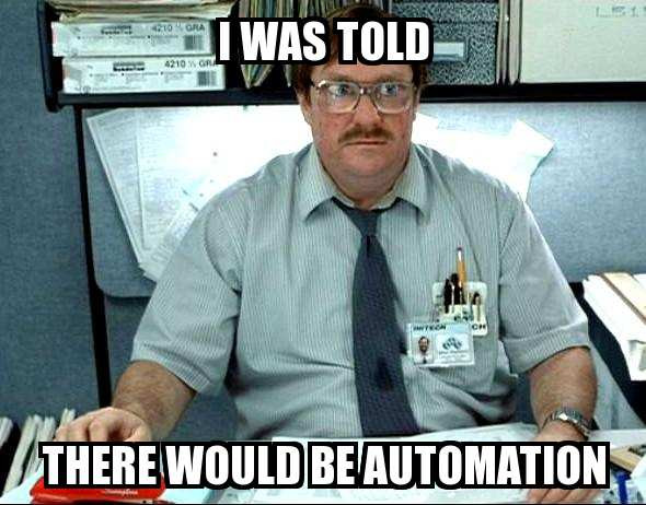 Meme: I was told that there would be automation