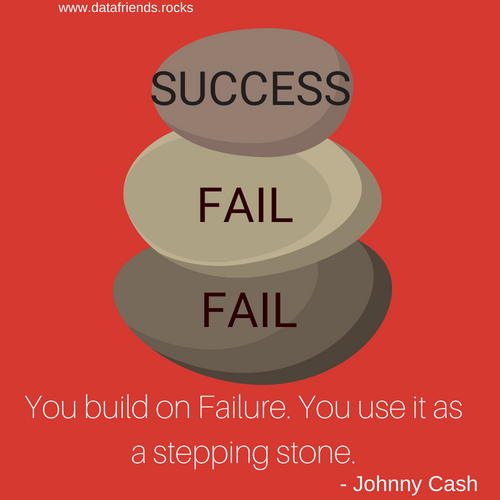 You build on failure. You use it as a stepping stone. Johnny Cash