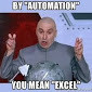 Meme: By automation you mean excel