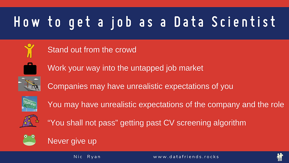 Stand out from the crowd. Work your way into the untapped job market, unrealistic expectations, you shall not pass cv screening algorithm, never give up.