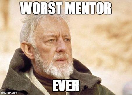 meme: worst mentor ever