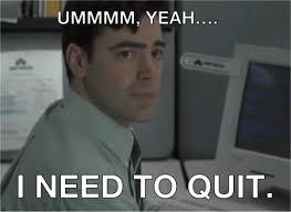 Meme: Ummmm Yeah.... I need to quit