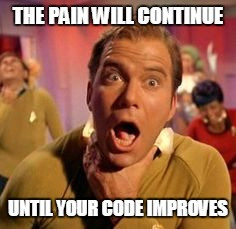 Meme: The pain will continue until your code improves.