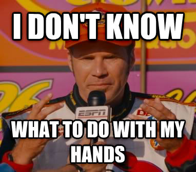 meme: I don't know what to do with my hands.