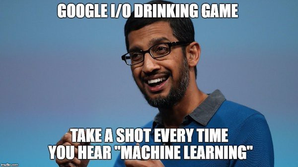 "Google I/O Drinking Game. Take a shot every time you hear ""Machine Learning"""
