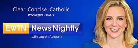 EWTN Nightly News • 8-8:30 p.m., Weekdays
