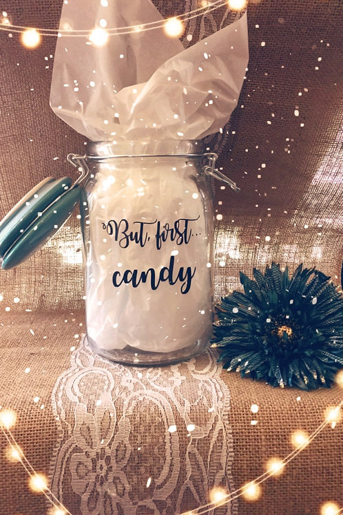 Mason Jar But first... Candy