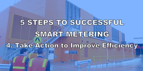 5 Steps to Successful Smart Metering - 4. Take Action to Improve Efficiency