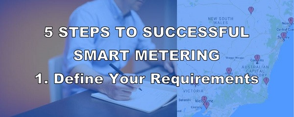 5 Steps to Successful Smart Metering -  1. Define Your Requirements