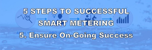 5 Steps to Successful Smart Metering - 5. Ensure On-going Success