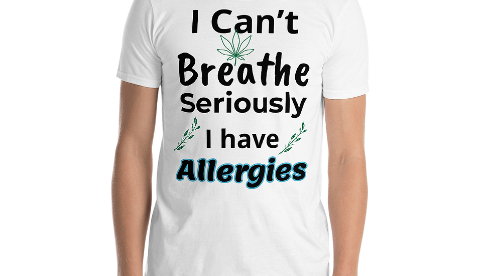 Can't Breathe- Allergies- Short-Sleeve Unisex T-Shirt