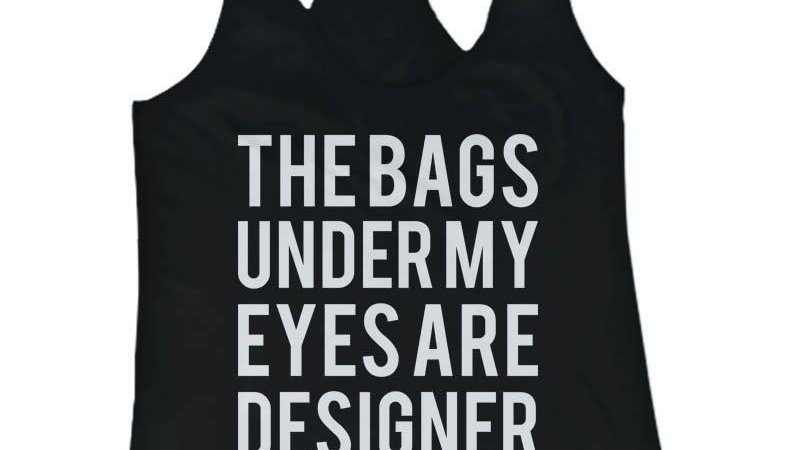 Funny Statement Design Tank Top - The Bags Under My Eyes Are Designer