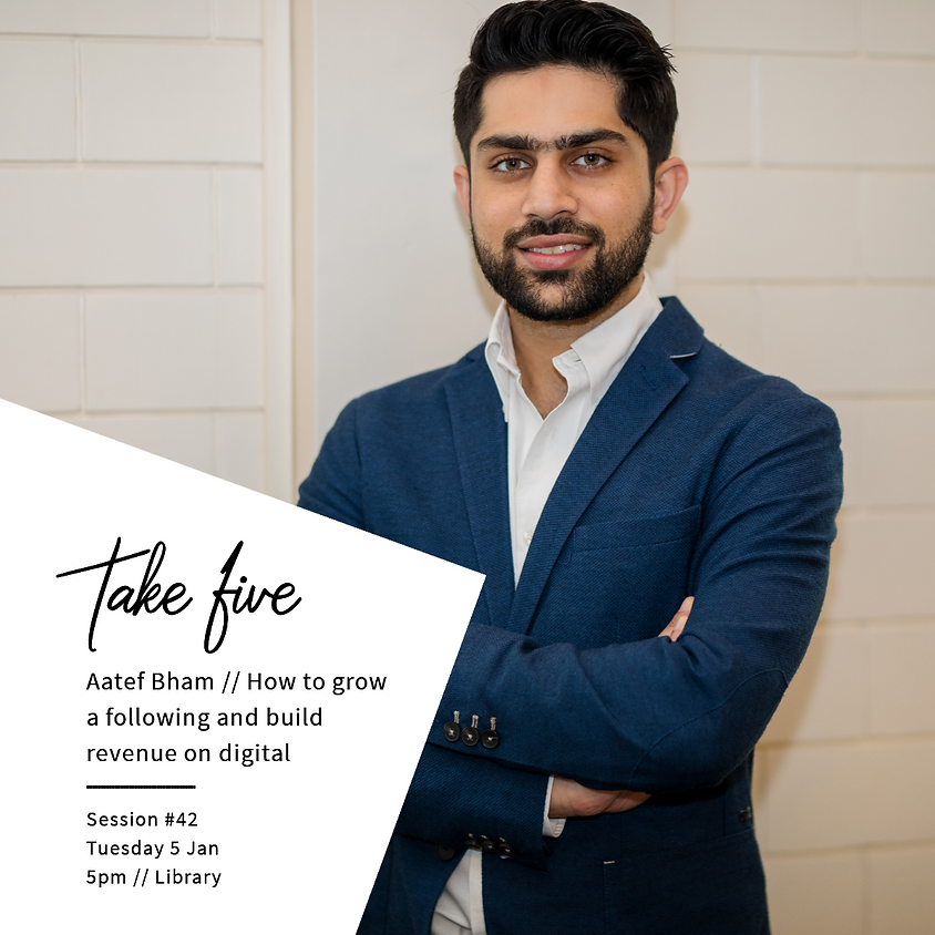 Take Five #42 - How to grow a following and build revenue on digital w/ Aatef Bham