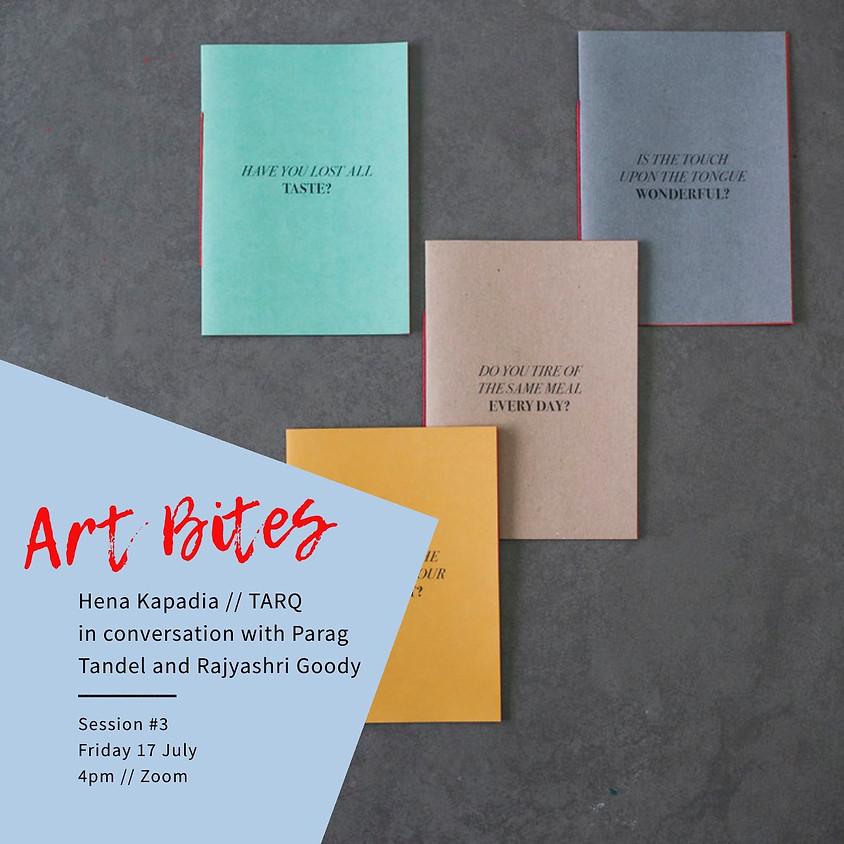 Art Bites #3 Hena Kapadia // TARQ in conversation with Parag Tandel and Rajyashri Goody