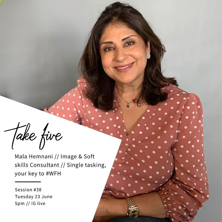 Take Five #38 - Single tasking, your key to #WFH w/ Mala Hemnani