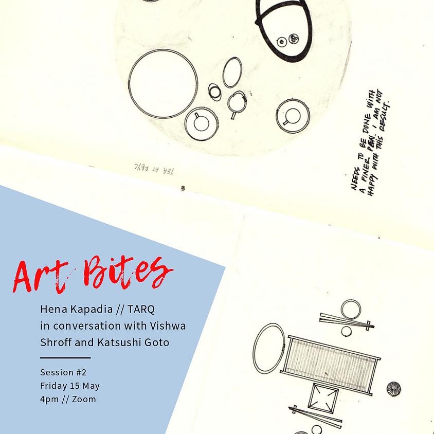 Art Bites #2 Hena Kapadia // TARQ in conversation with Vishwa Shroff and Katsushi Goto