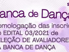 Homologação das inscrições do EDITAL 03/2021 de SELEÇÃO DE AVALIADORES DA BANCA DE DANÇA