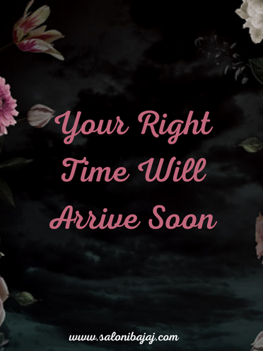 Your Right Time Will Arrive Soon