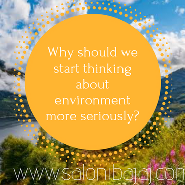 Why should we start thinking about environment more seriously?