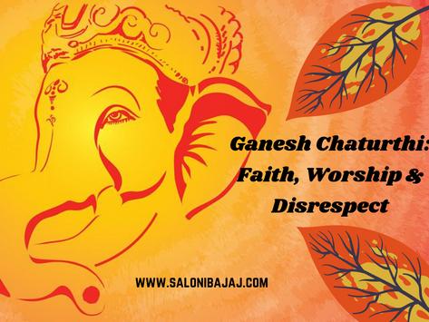 Ganesh Chaturthi: Faith, Worship & Disrespect