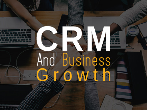 Why Using a CRM is Important to Your Business Growth?